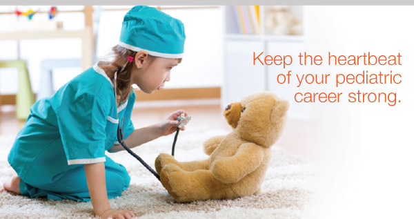 Keep the heartbeat of your pediatric career strong.